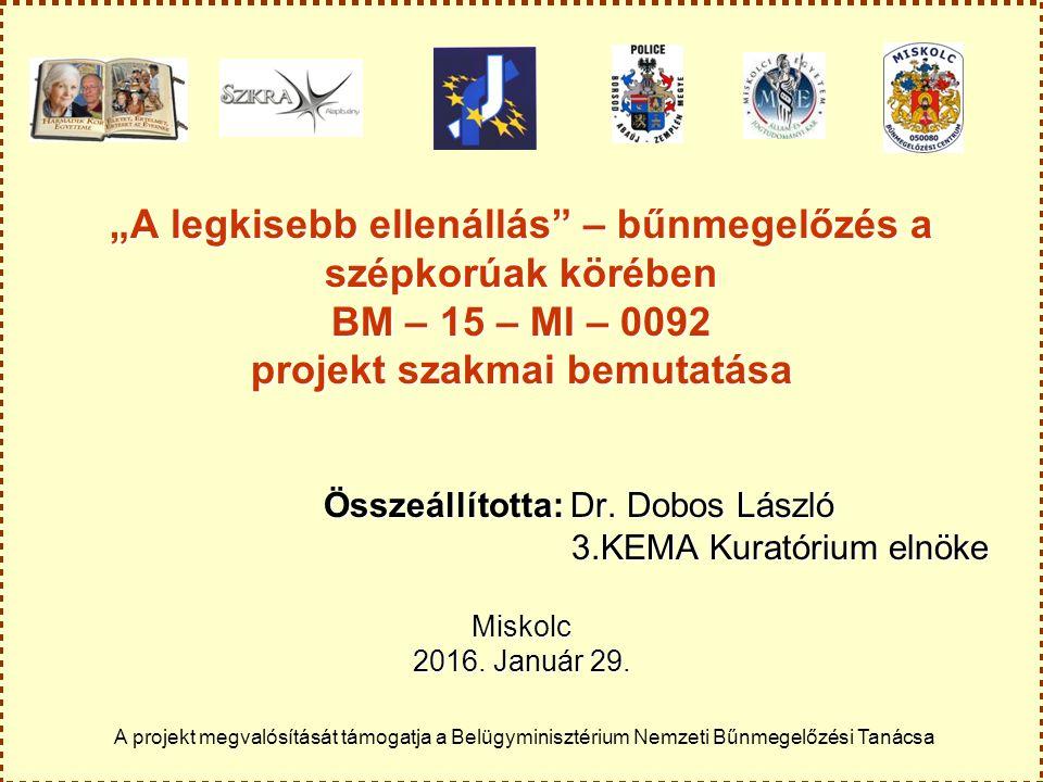 """""""A legkisebb ellenállás"""" – bűnmegelőzés a szépkorúak körében BM – 15 – MI – 0092 projekt szakmai bemutatása Összeállította: Dr. Dobos László 3.KEMA Ku"""