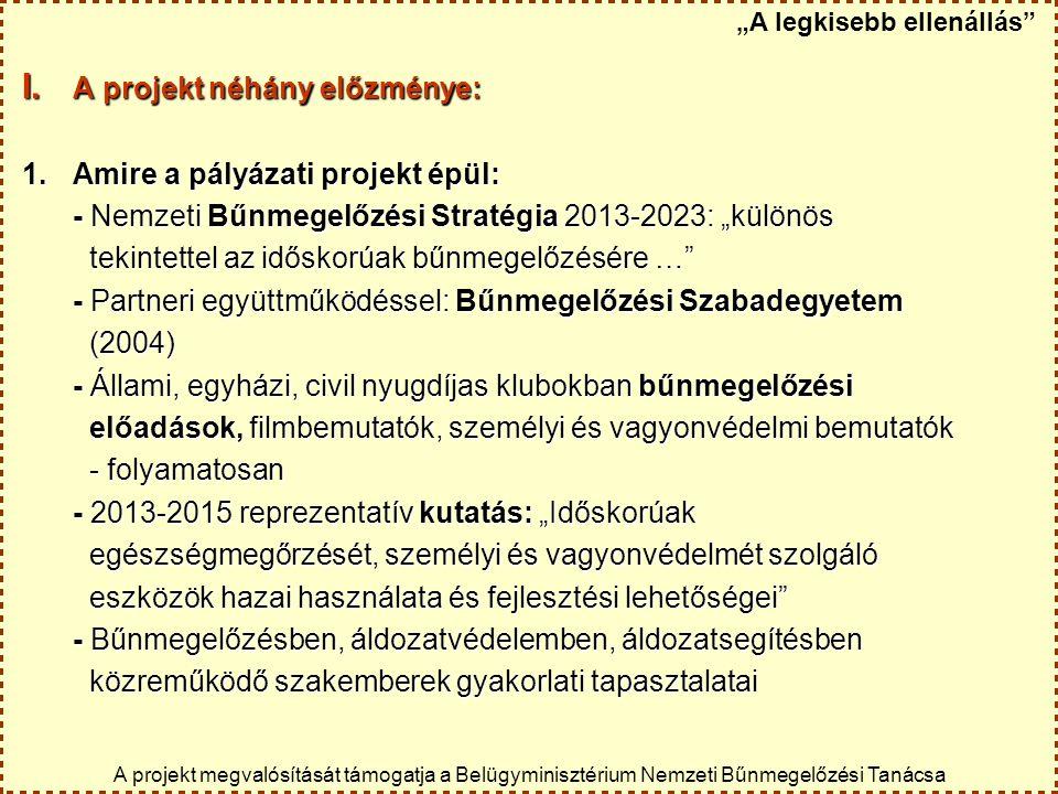 """I. A projekt néhány előzménye: 1.Amire a pályázati projekt épül: - Nemzeti Bűnmegelőzési Stratégia 2013-2023: """"különös tekintettel az időskorúak bűnme"""