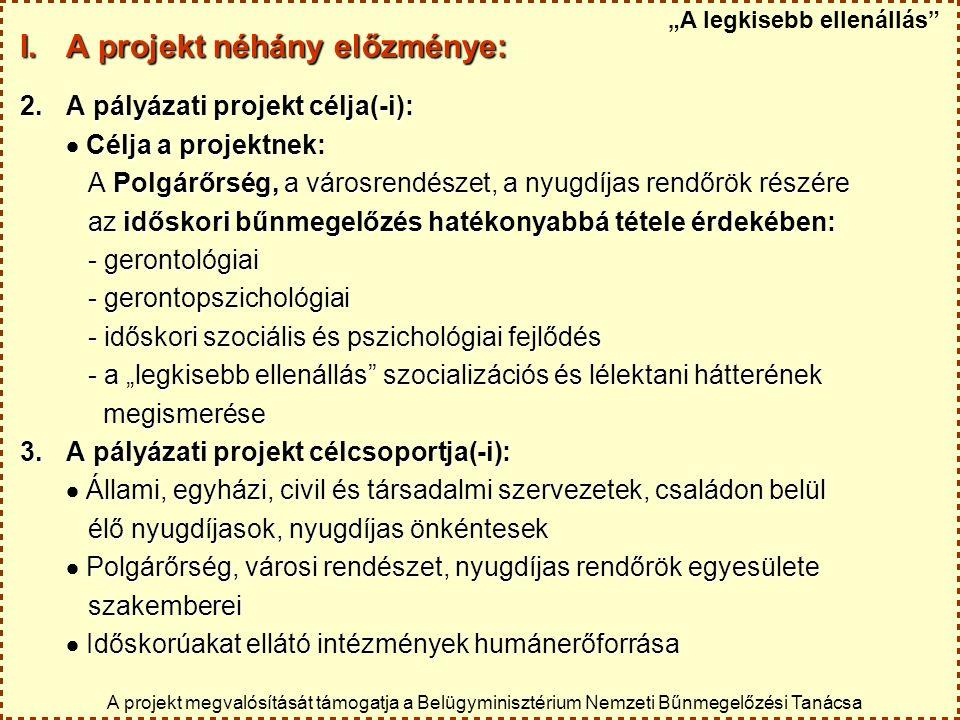 I. A projekt néhány előzménye: 2.A pályázati projekt célja(-i):  Célja a projektnek: A Polgárőrség, a városrendészet, a nyugdíjas rendőrök részére A