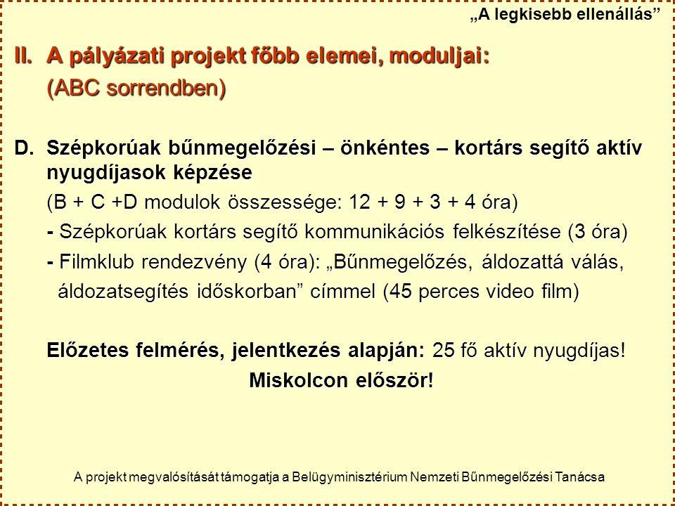 II.A pályázati projekt főbb elemei, moduljai: (ABC sorrendben) D.Szépkorúak bűnmegelőzési – önkéntes – kortárs segítő aktív nyugdíjasok képzése (B + C