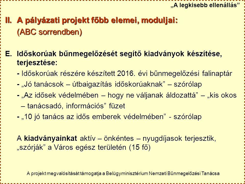 II.A pályázati projekt főbb elemei, moduljai: (ABC sorrendben) E.Időskorúak bűnmegelőzését segítő kiadványok készítése, terjesztése: - Időskorúak részére készített 2016.
