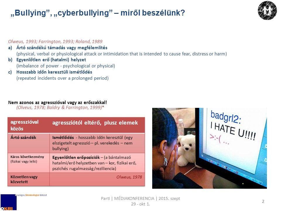 """""""Bullying"""", """"cyberbullying"""" – miről beszélünk? Olweus, 1993; Farrington, 1993; Roland, 1989 a)Ártó szándékú támadás vagy megfélemlítés (physical, verb"""