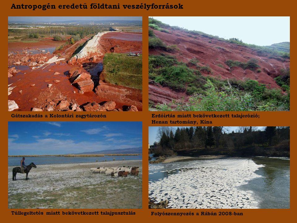 Antropogén eredetű földtani veszélyforrások Gátszakadás a Kolontári zagytározónErdőirtás miatt bekövetkezett talajerózió; Henan tartomány, Kína Túllegeltetés miatt bekövetkezett talajpusztulás Folyószennyezés a Rábán 2008-ban