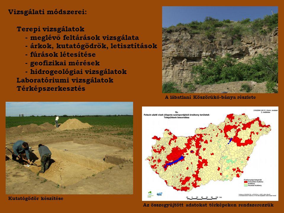 Vizsgálati módszerei: Terepi vizsgálatok - meglévő feltárások vizsgálata - árkok, kutatógödrök, letisztítások - fúrások létesítése - geofizikai mérése