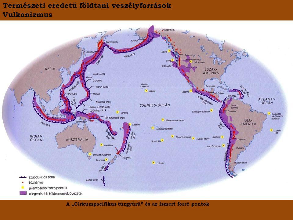 """Vulkanizmus A """"Cirkumpacifikus tűzgyűrű"""" és az ismert forró pontok Természeti eredetű földtani veszélyforrások"""