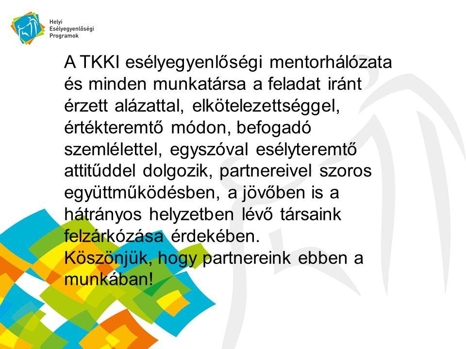 A TKKI esélyegyenlőségi mentorhálózata és minden munkatársa a feladat iránt érzett alázattal, elkötelezettséggel, értékteremtő módon, befogadó szemlélettel, egyszóval esélyteremtő attitűddel dolgozik, partnereivel szoros együttműködésben, a jövőben is a hátrányos helyzetben lévő társaink felzárkózása érdekében.