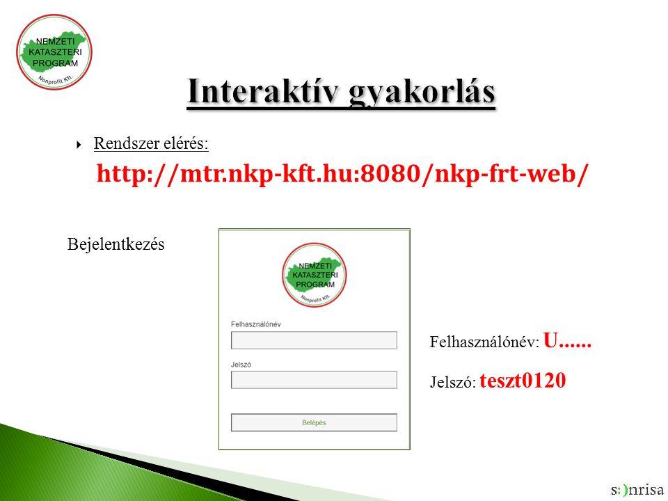  Rendszer elérés: http://mtr.nkp-kft.hu:8080/nkp-frt-web/ Bejelentkezés Jelszó: teszt0120 Felhasználónév: U......