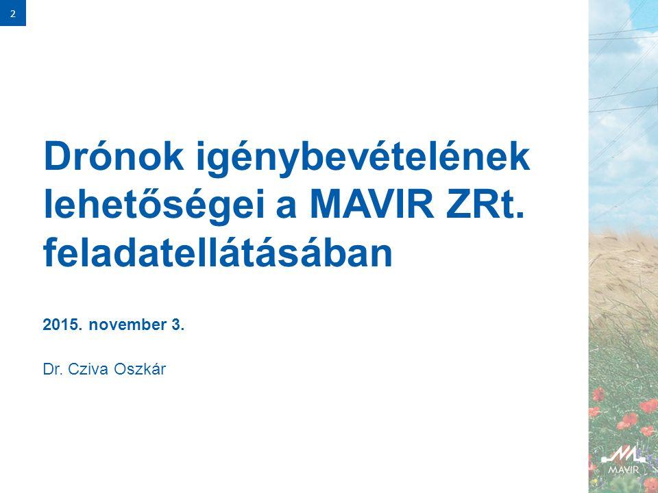 Dr.Cziva Oszkár 2015. november 3. 2 Drónok igénybevételének lehetőségei a MAVIR ZRt.
