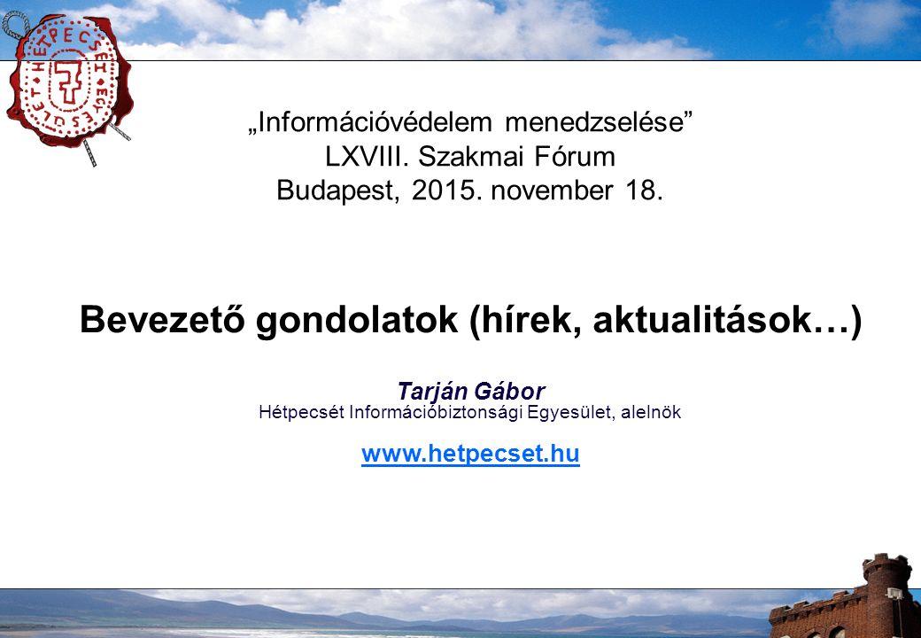 """""""Információvédelem menedzselése LXVIII. Szakmai Fórum Budapest, 2015."""
