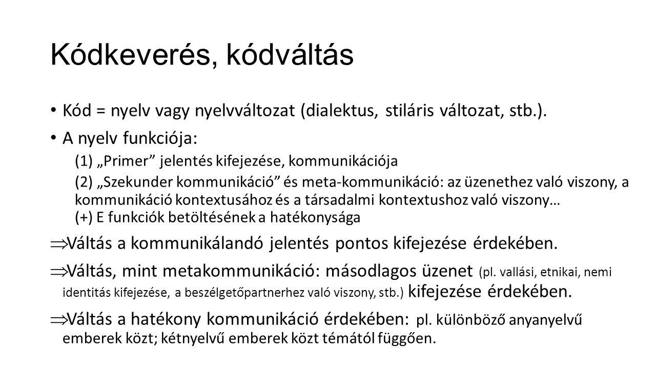 """Kódkeverés, kódváltás Kód = nyelv vagy nyelvváltozat (dialektus, stiláris változat, stb.). A nyelv funkciója: (1) """"Primer"""" jelentés kifejezése, kommun"""
