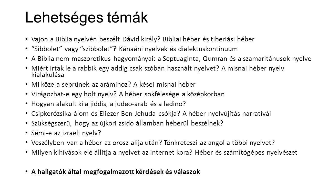 """Lehetséges témák Vajon a Biblia nyelvén beszélt Dávid király? Bibliai héber és tiberiási héber """"Sibbolet"""" vagy """"szibbolet""""? Kánaáni nyelvek és dialekt"""
