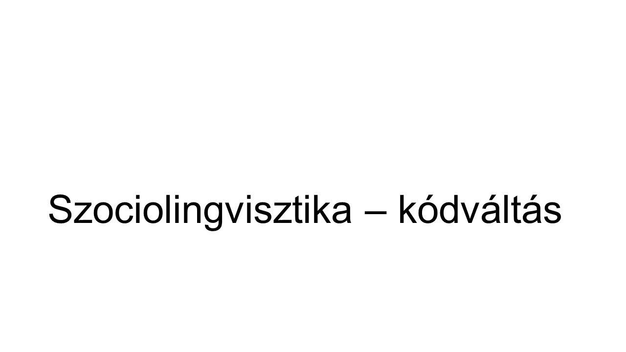 Szociolingvisztika – kódváltás