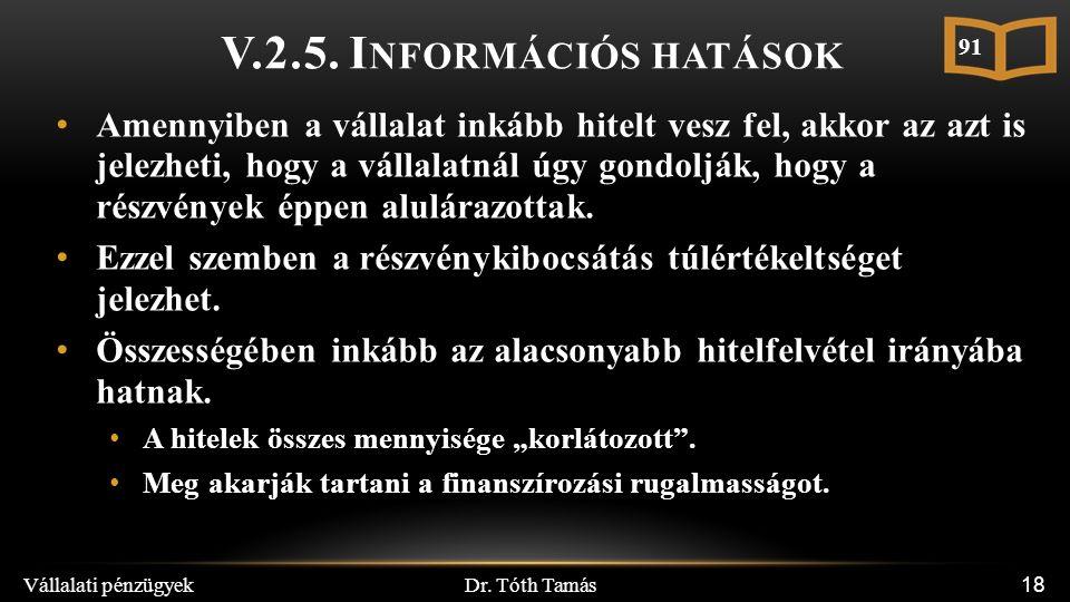 Dr. Tóth Tamás Vállalati pénzügyek 18 V.2.5. I NFORMÁCIÓS HATÁSOK Amennyiben a vállalat inkább hitelt vesz fel, akkor az azt is jelezheti, hogy a váll