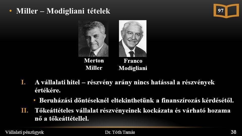 Dr. Tóth Tamás Vállalati pénzügyek 38 Miller – Modigliani tételek I.A vállalati hitel – részvény arány nincs hatással a részvények értékére. Beruházás
