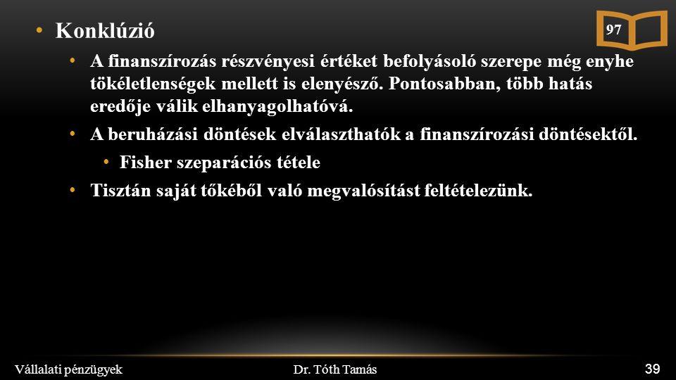 Dr. Tóth Tamás Vállalati pénzügyek 39 Konklúzió A finanszírozás részvényesi értéket befolyásoló szerepe még enyhe tökéletlenségek mellett is elenyésző