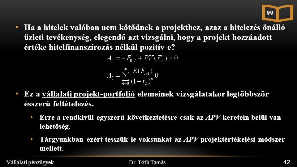 Dr. Tóth Tamás Vállalati pénzügyek 42 Ha a hitelek valóban nem kötődnek a projekthez, azaz a hitelezés önálló üzleti tevékenység, elegendő azt vizsgál