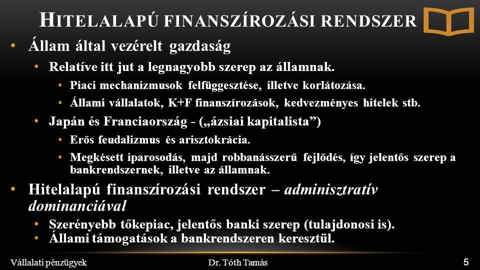 Dr. Tóth Tamás Vállalati pénzügyek 5 Állam által vezérelt gazdaság Relatíve itt jut a legnagyobb szerep az államnak. Piaci mechanizmusok felfüggesztés