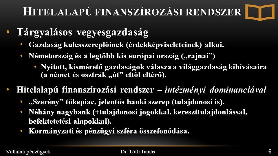 Dr. Tóth Tamás Vállalati pénzügyek 6 Tárgyalásos vegyesgazdaság Gazdaság kulcsszereplőinek (érdekképviseleteinek) alkui. Németország és a legtöbb kis