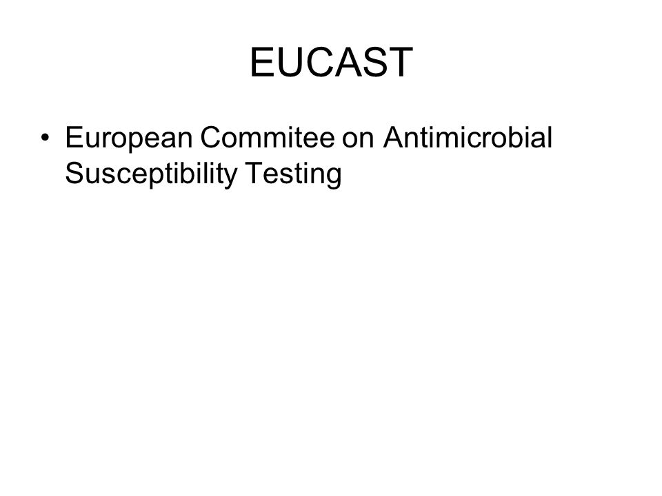 EUCAST European Commitee on Antimicrobial Susceptibility Testing