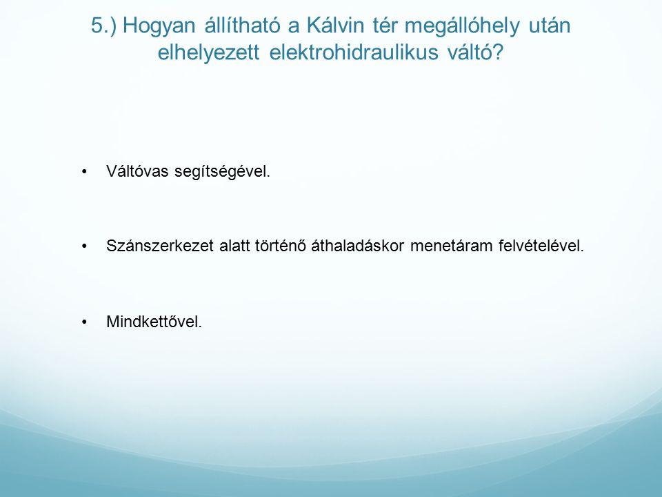 5.) Hogyan állítható a Kálvin tér megállóhely után elhelyezett elektrohidraulikus váltó.
