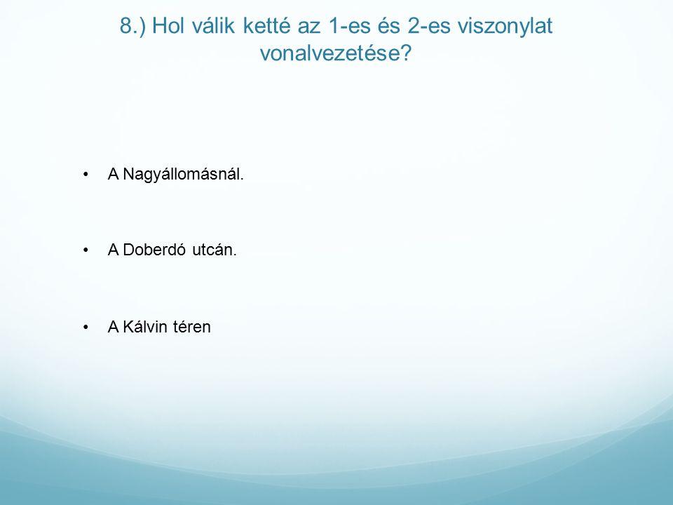 8.) Hol válik ketté az 1-es és 2-es viszonylat vonalvezetése.