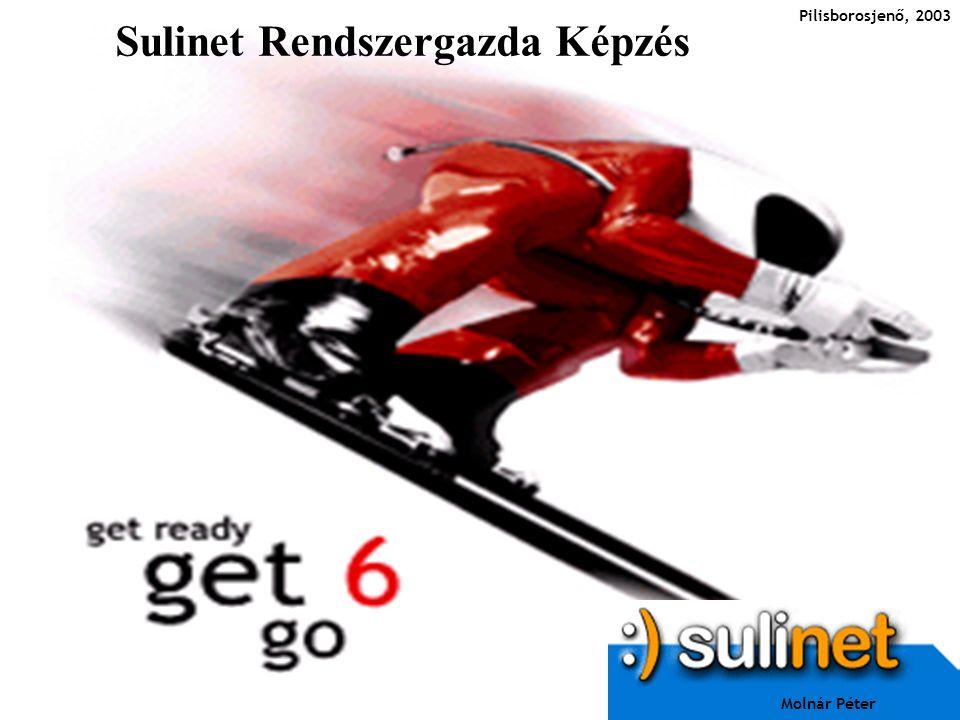 Sulinet Rendszergazda Képzés Pilisborosjenő, 2003 Molnár Péter