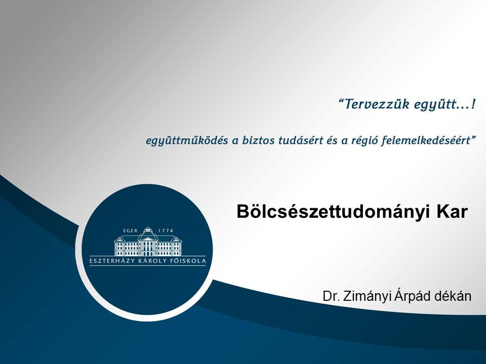 Bölcsészettudományi Kar Dr. Zimányi Árpád dékán
