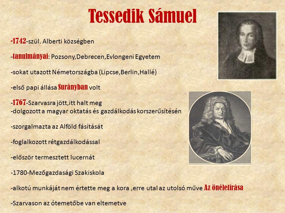 Tessedik Sámuel -1742 -szül. Alberti községben - tanulmányai : Pozsony,Debrecen,Evlongeni Egyetem -sokat utazott Németországba (Lipcse,Berlin,Hallé) -