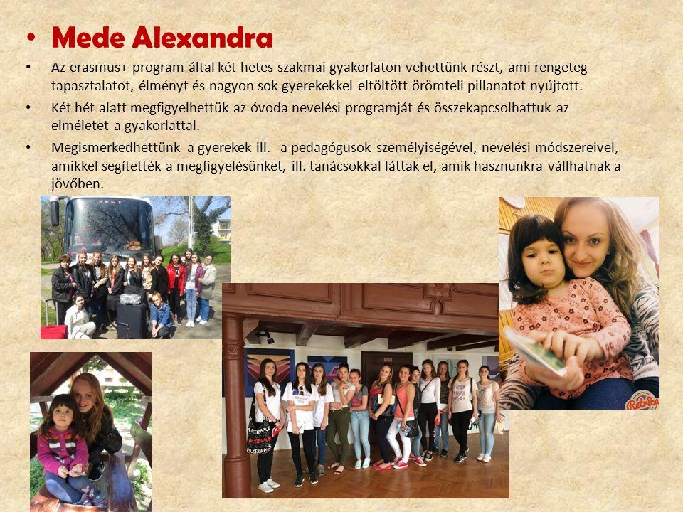 Mede Alexandra Az erasmus+ program által két hetes szakmai gyakorlaton vehettünk részt, ami rengeteg tapasztalatot, élményt és nagyon sok gyerekekkel eltöltött örömteli pillanatot nyújtott.