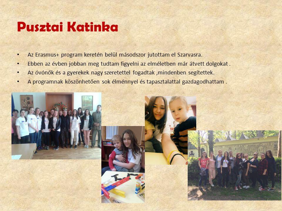 Pusztai Katinka Az Erasmus+ program keretén belül másodszor jutottam el Szarvasra. Ebben az évben jobban meg tudtam figyelni az elméletben már átvett