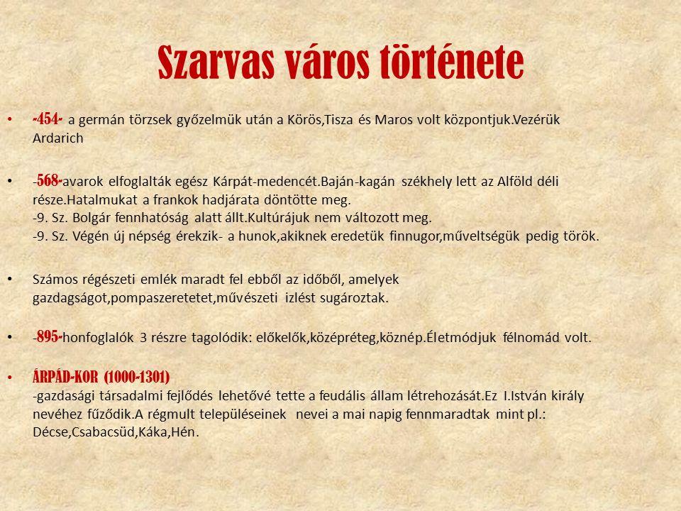 Szarvas város története -454- a germán törzsek győzelmük után a Körös,Tisza és Maros volt központjuk.Vezérük Ardarich - 568- avarok elfoglalták egész Kárpát-medencét.Baján-kagán székhely lett az Alföld déli része.Hatalmukat a frankok hadjárata döntötte meg.