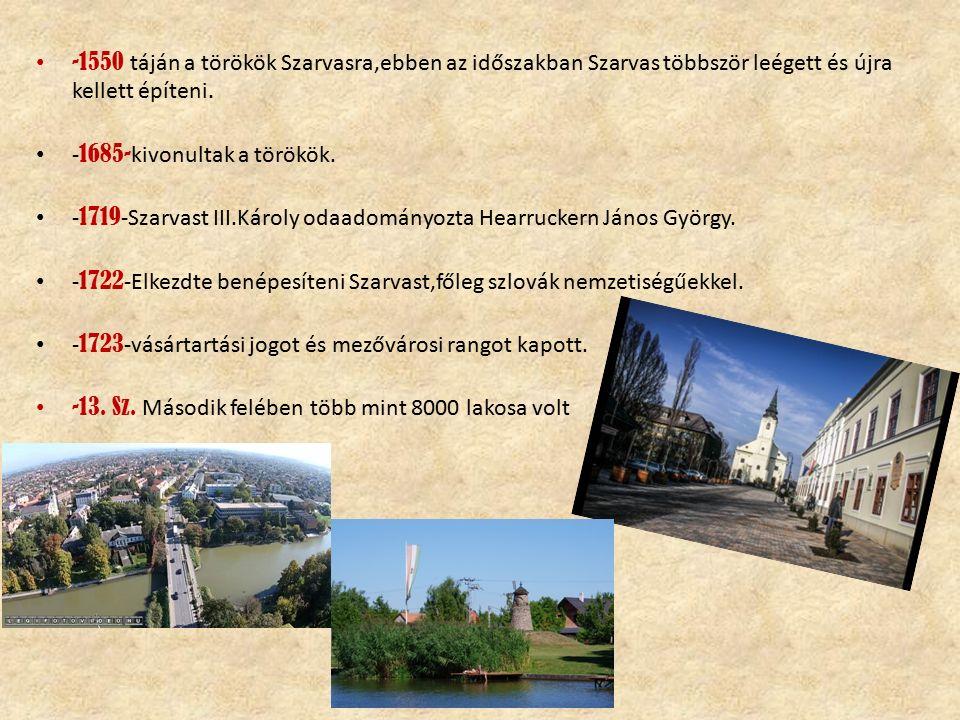 -1550 táján a törökök Szarvasra,ebben az időszakban Szarvas többször leégett és újra kellett építeni. - 1685- kivonultak a törökök. - 1719 -Szarvast I