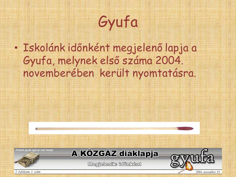 Gyufa Iskolánk időnként megjelenő lapja a Gyufa, melynek első száma 2004.