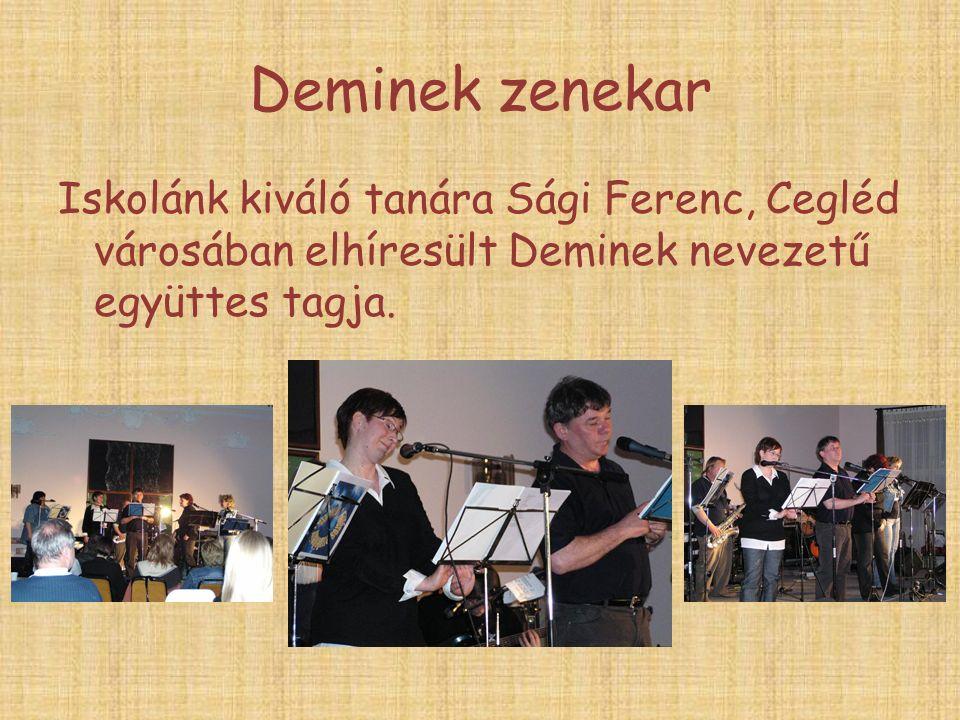 Deminek zenekar Iskolánk kiváló tanára Sági Ferenc, Cegléd városában elhíresült Deminek nevezetű együttes tagja.