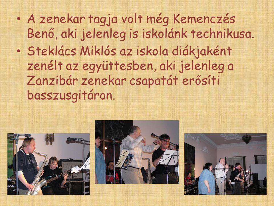 A zenekar tagja volt még Kemenczés Benő, aki jelenleg is iskolánk technikusa.