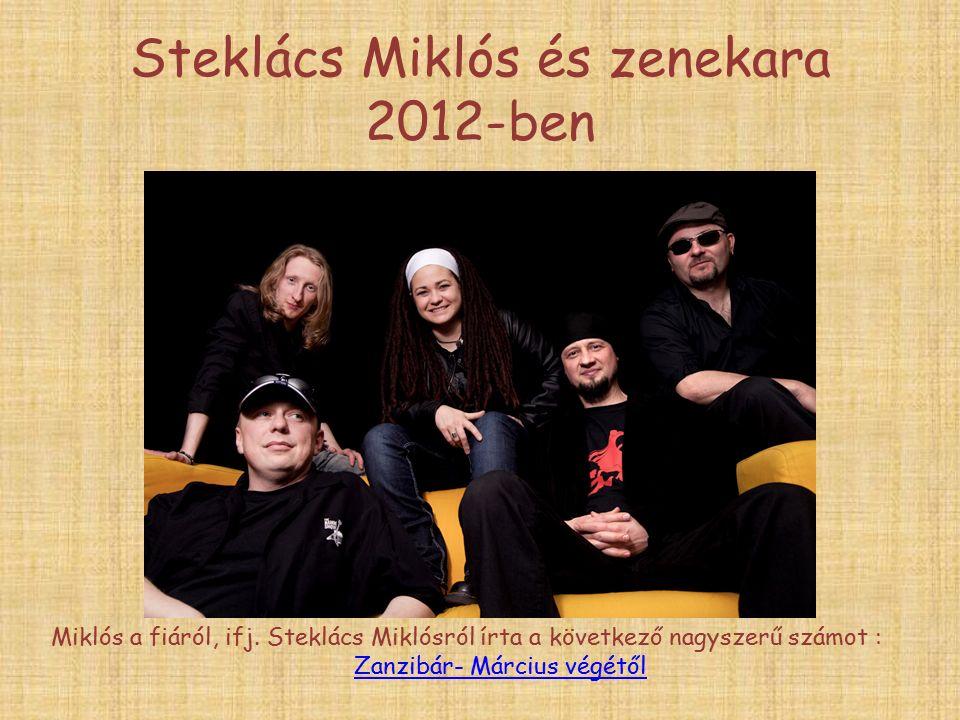 Steklács Miklós és zenekara 2012-ben Miklós a fiáról, ifj.