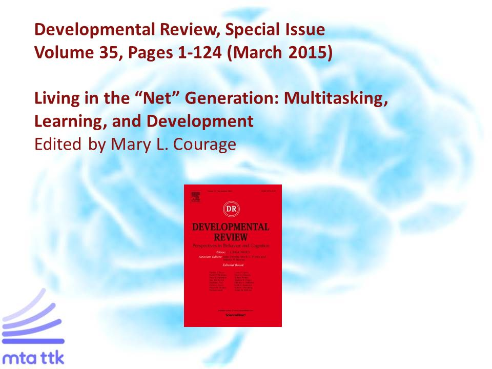 "Developmental Review, Special Issue Volume 35, Pages 1-124 (March 2015) Living in the ""Net"" Generation: Multitasking, Learning, and Development Edited"