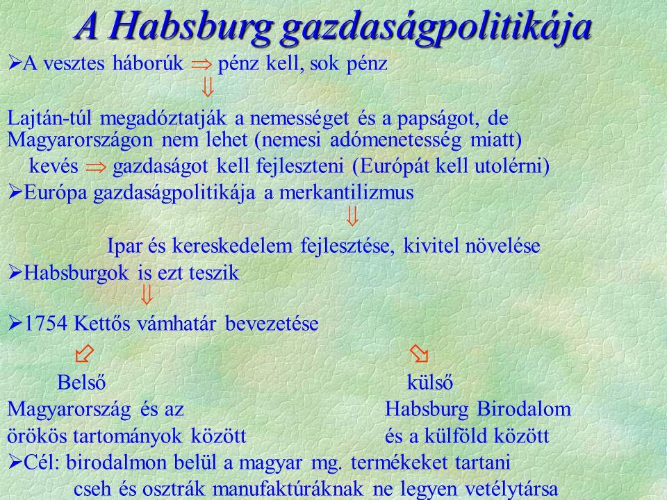 A Habsburg gazdaságpolitikája  A vesztes háborúk  pénz kell, sok pénz  Lajtán-túl megadóztatják a nemességet és a papságot, de Magyarországon nem l