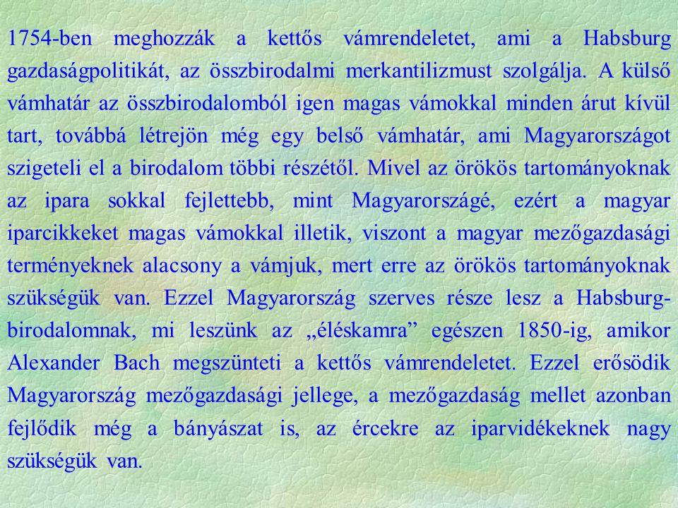 1754-ben meghozzák a kettős vámrendeletet, ami a Habsburg gazdaságpolitikát, az összbirodalmi merkantilizmust szolgálja. A külső vámhatár az összbirod