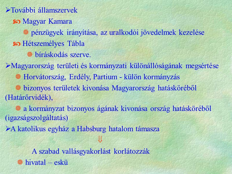  További államszervek  Magyar Kamara  pénzügyek irányítása, az uralkodói jövedelmek kezelése  Hétszemélyes Tábla  bíráskodás szerve.  Magyarorsz