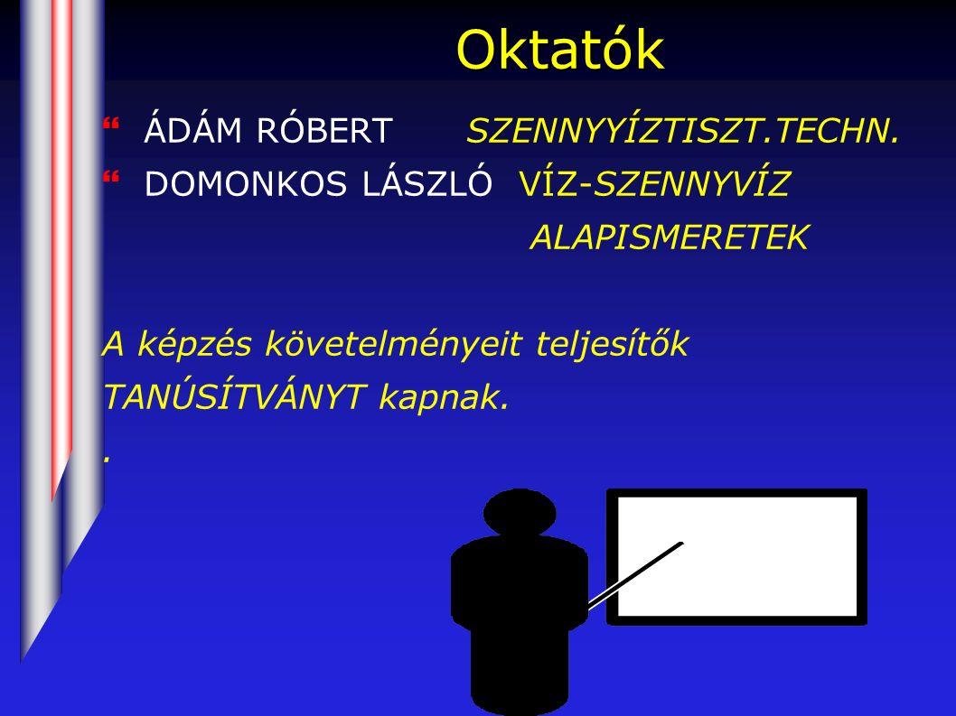 Oktatók }ÁDÁM RÓBERT SZENNYYÍZTISZT.TECHN.