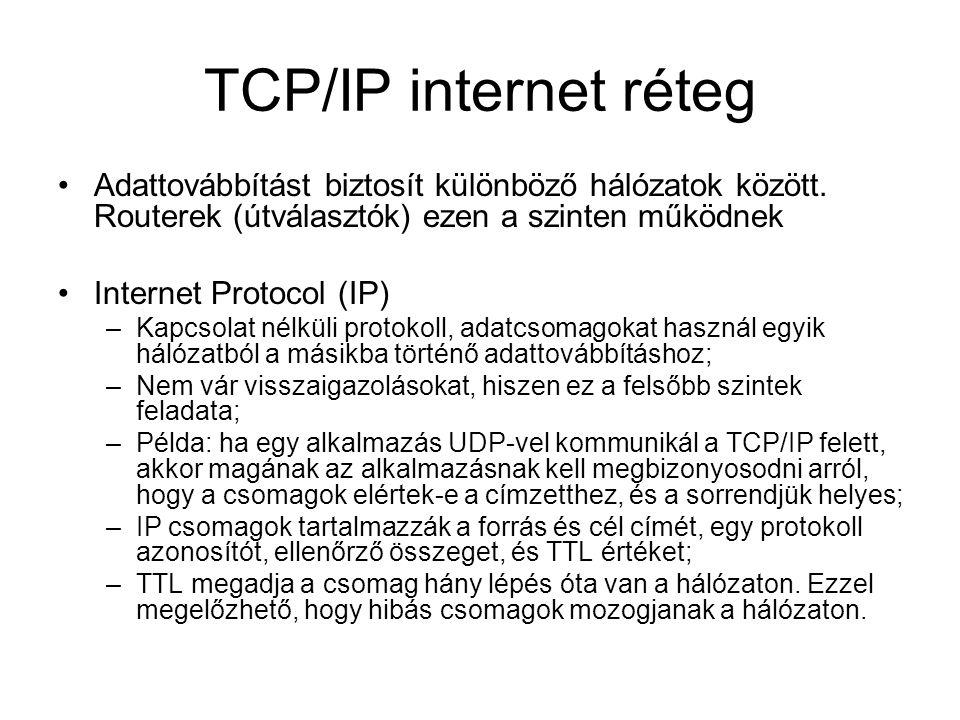 TCP/IP internet réteg Adattovábbítást biztosít különböző hálózatok között.