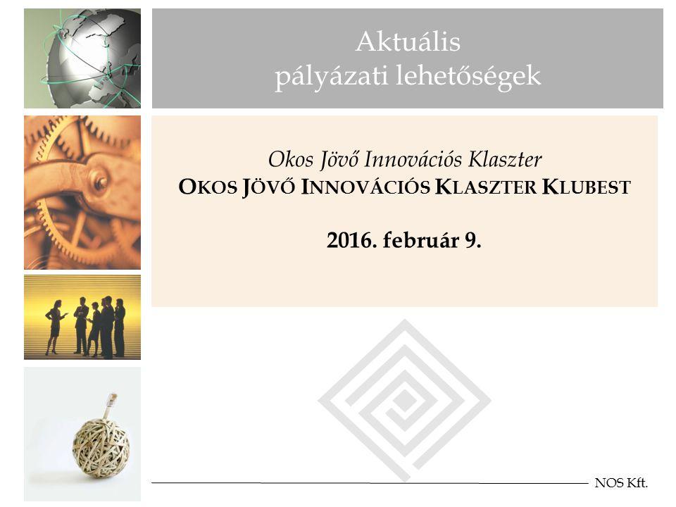 Aktuális pályázati lehetőségek Okos Jövő Innovációs Klaszter O KOS J ÖVŐ I NNOVÁCIÓS K LASZTER K LUBEST 2016.