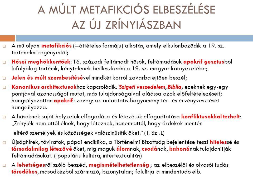 A MÚLT METAFIKCIÓS ELBESZÉLÉSE AZ ÚJ ZRÍNYIÁSZBAN  A mű olyan metafikciós (=áttételes formájú) alkotás, amely elkülönböződik a 19.