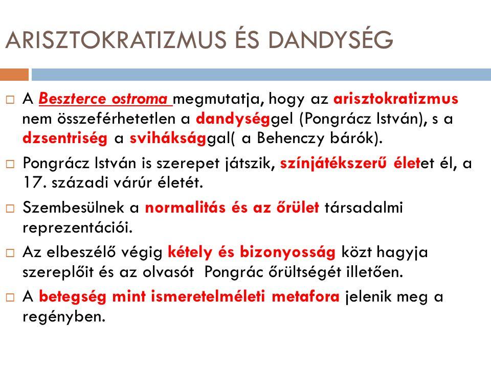 ARISZTOKRATIZMUS ÉS DANDYSÉG  A Beszterce ostroma megmutatja, hogy az arisztokratizmus nem összeférhetetlen a dandységgel (Pongrácz István), s a dzsentriség a sviháksággal( a Behenczy bárók).