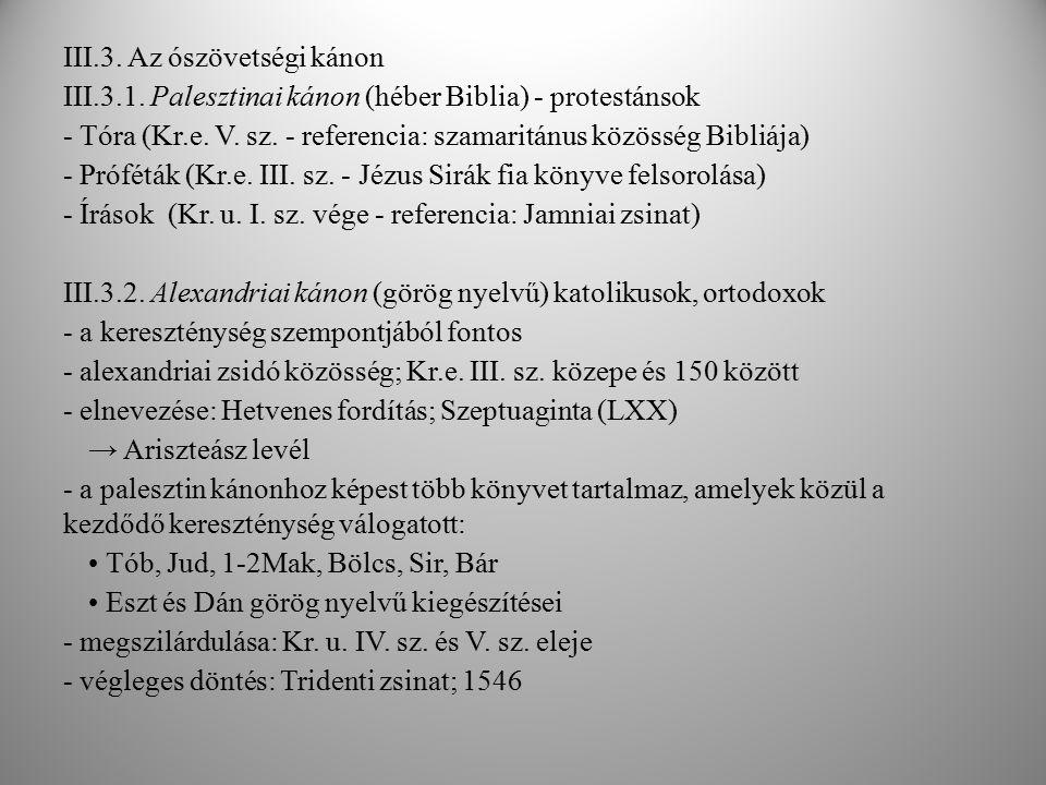 III.3. Az ószövetségi kánon III.3.1. Palesztinai kánon (héber Biblia) - protestánsok - Tóra (Kr.e. V. sz. - referencia: szamaritánus közösség Bibliája