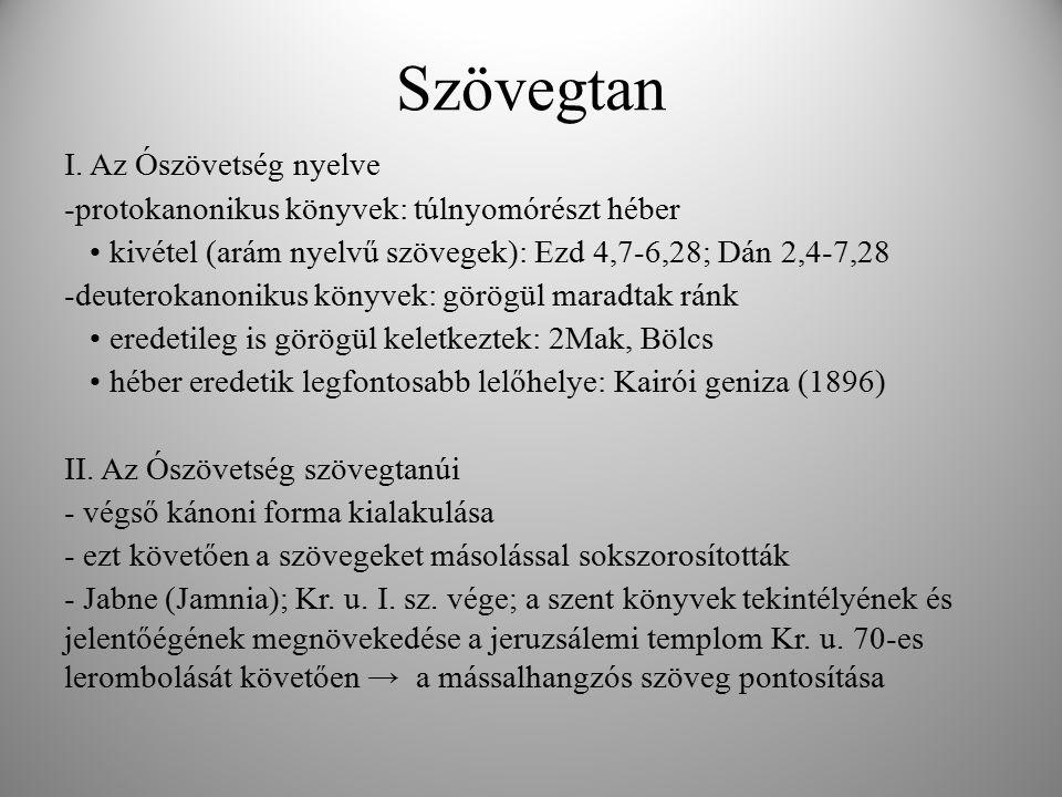 Szövegtan I. Az Ószövetség nyelve -protokanonikus könyvek: túlnyomórészt héber kivétel (arám nyelvű szövegek): Ezd 4,7-6,28; Dán 2,4-7,28 -deuterokano