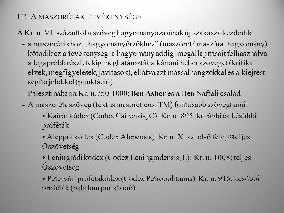 """I.2. A MASZORÉTÁK TEVÉKENYSÉGE A Kr. u. VI. századtól a szöveg hagyományozásának új szakasza kezdődik -a maszorétákhoz, """"hagyományőrzőkhöz"""" (maszóret"""
