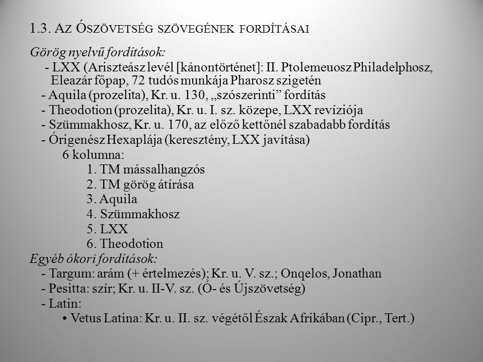 1.3. A Z Ó SZÖVETSÉG SZÖVEGÉNEK FORDÍTÁSAI Görög nyelvű fordítások: - LXX (Ariszteász levél [kánontörténet]: II. Ptolemeuosz Philadelphosz, Eleazár fő