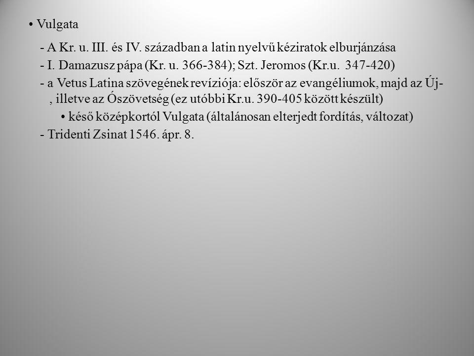 Vulgata - A Kr. u. III. és IV. században a latin nyelvű kéziratok elburjánzása - I. Damazusz pápa (Kr. u. 366-384); Szt. Jeromos (Kr.u. 347-420) - a V